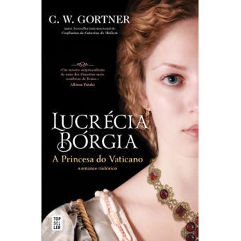 Lucrécia Bórgia: A Princesa do Vaticano