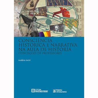 Consciência Histórica e Narrativa na Aula de História - Conceções de Professores