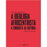 A Ideologia Afrocentrista - À Conquista da História