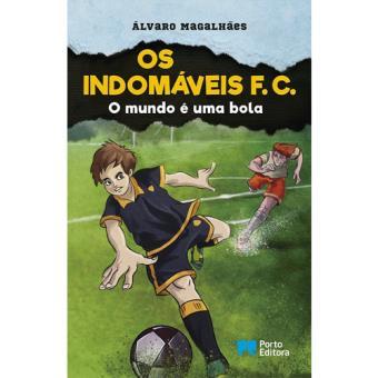 Os Indomáveis F. C. - Livro 1: O Mundo é Uma Bola