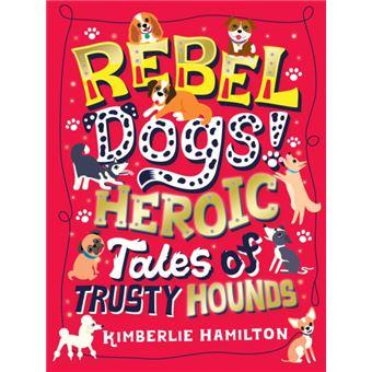 Rebel dogs! heroic tales of trusty