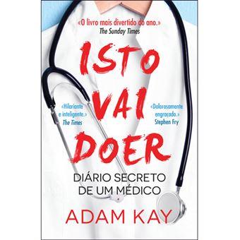 Isto Vai Doer: Diário Secreto de um Médico