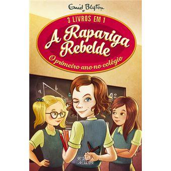 A Rapariga Rebelde - Livro 3 Em 1: O Primeiro Ano no Colégio