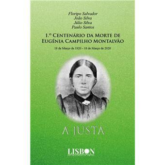 1.º Centenário da Morte de Eugénia Campilho Montalvão A Justa