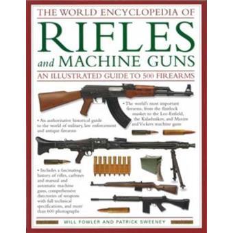 The World Encyclopedia of Rifles and Machine Guns