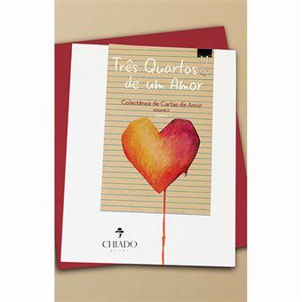 Três Quartos de um Amor - Colectânea de Cartas de Amor - Livro 2 - Tomo I