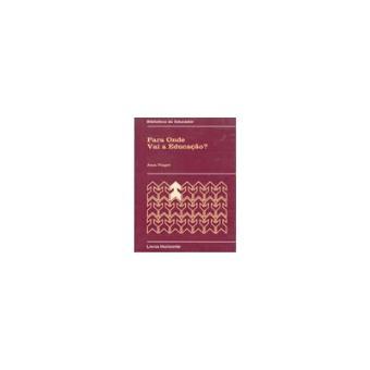 b1558f0f3fe Para Onde Vai a Educação  - Jean Piaget - Compra Livros na Fnac.pt