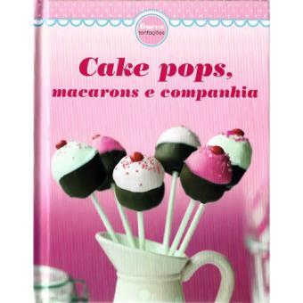 Cake Pops, Macarons e Companhia