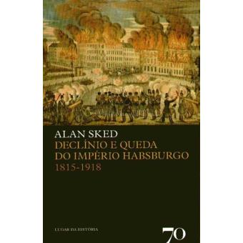 Declínio e Queda do Império Habsburgo 1815-1918