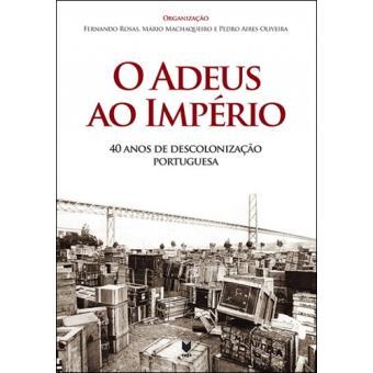 O Adeus ao Império: 40 Anos de Descolonização Portuguesa