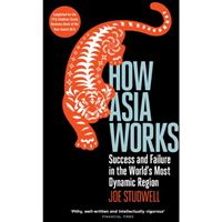 How Asia Works - Success and Failure in the World's Most Dynamic Region