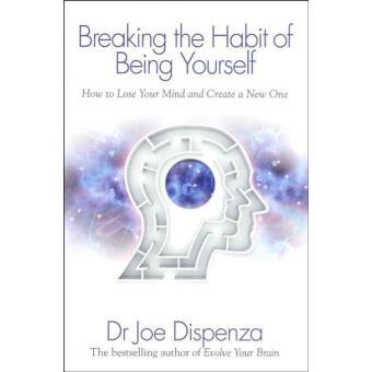 Breaking the Habit of Being Yourself