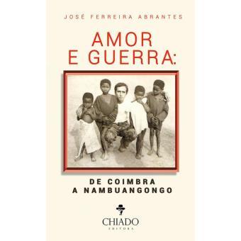 Amor e Guerra: de Coimbra a Nambuangongo