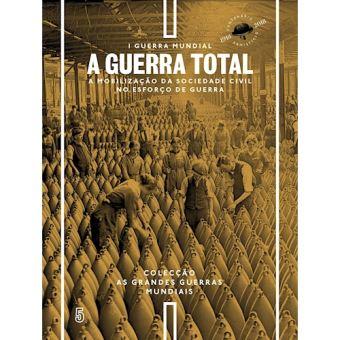 Primeira Guerra Mundial - Livro 5: A Guerra Total