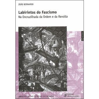 Resultado de imagem para JOÃO BERNARDO - LABIRINTOS DO FASCISMO: na encruzilhada da ordem e da revolta
