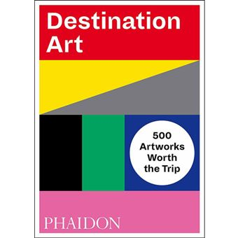 Destination Art: 500 Artworks Worth the Trip