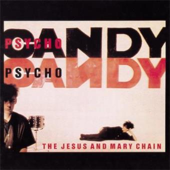 Psychocandy (Remastered Edition)