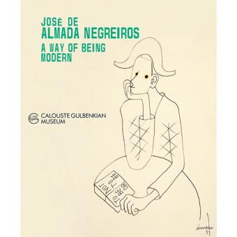 José de Almada Negreiros: A Way of Being Modern