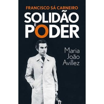 Francisco Sá Carneiro – Solidão e Poder