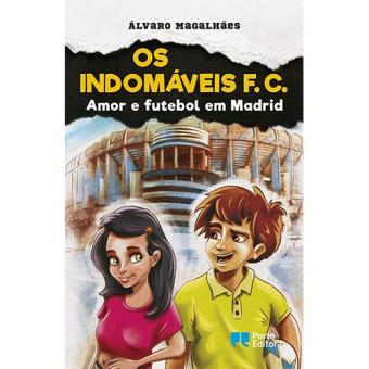 Os Indomáveis F. C. - Livro 3: Amor e Futebol em Madrid