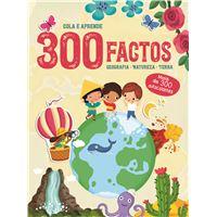 Cola e Aprende: 300 Factos - Geografia, Natureza, Terra