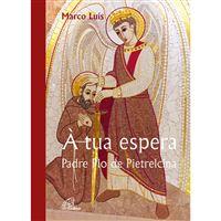À Tua Espera: Padre Pio de Pietrelcina
