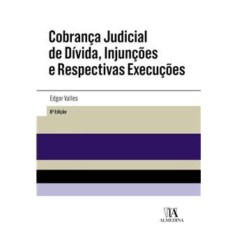 Cobrança Judicial de Dívida, Injunções e Respectivas Execuções - 8ª Edição
