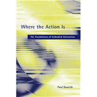 Where the Action Is: The Foundations of Embodied Interaction