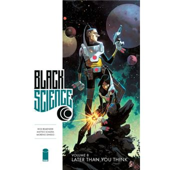 Black science volume 8: later than