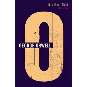 The Complete Works of George Orwell - Book 19: It is What I Think