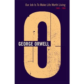The Complete Works of George Orwell - Book 20: Our Job is to Make Life Worth Living