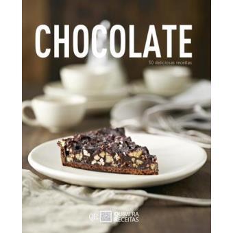 Chocolate: 30 Deliciosas Receitas