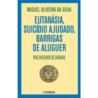 Eutanásia, Suicídio Ajudado, Barrigas de Aluguer