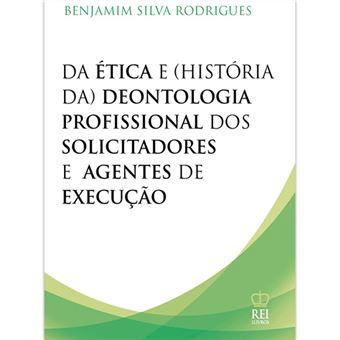 Da Ética e História da Deontologia Profissional dos Solicitadores e dos Agentes de Execução