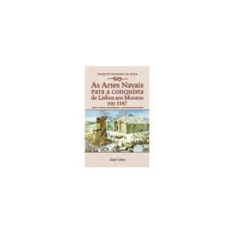 As Artes Navais para a Conquista de Lisboa aos Mouros em 1147