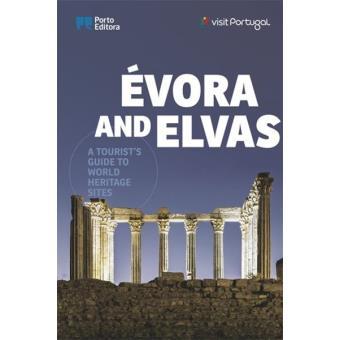 Évora and Elvas - A Tourist's Guide to World Heritage Sites