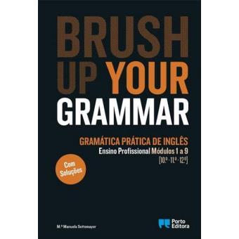 Brush Up Your Grammar - Inglês - Ensino Profissional - Módulos 1 a 9  (10º, 11º e 12º Anos)