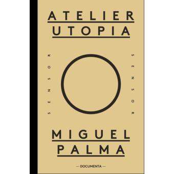Atelier Utopia – Miguel Palma