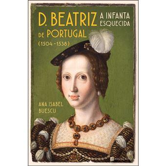 D. Beatriz de Portugal, a Infanta Esquecida