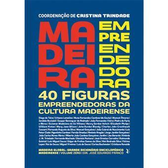 Madeira Empreendedora: 40 Figuras Empreendedoras da Cultura Madeirense