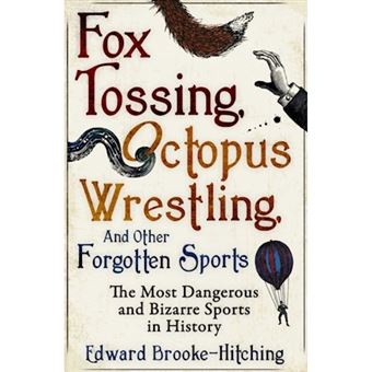 Fox tossing, octopus wrestling and