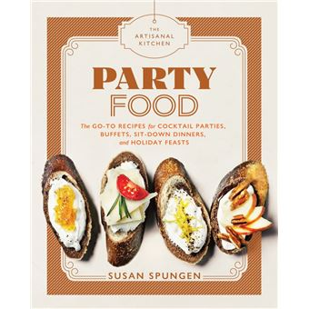 The Artisanal Kitchen: Party Food
