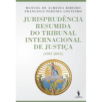 Jurisprudência Resumida do Tribunal Internacional de Justiça (1947-2015)