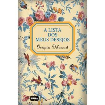 582fd507ce A Lista dos Meus Desejos - Grégoire Delacourt - Compra Livros ou ...