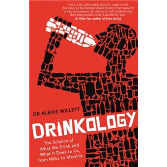 Drinkology : The Science of What We Drink and What It Does to Us, from Milks to Martinis