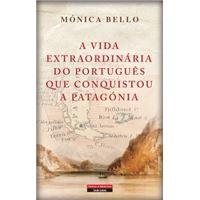 A Vida Extraordinária do Português Que Conquistou a Patagonia