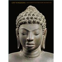 Lost Kingdoms: Hindu-Buddhist Sculpture of Early Southeast Asia Lost Kingdoms: Hindu-Buddhist Sculpture of Early Southeast Asia