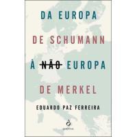 Da Europa de Schuman à não Europa de Merkel