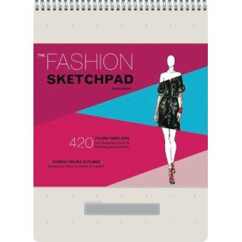 Fashion Sketchpad - 400 Figure Templates for Designing Clothes and Building Your Portfolio