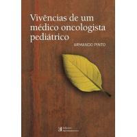 Vivências de um Médico Oncologista Pediátrico - Livro 1
